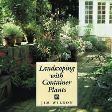 Landscaping with Container Plants by Jim Wilson (1990, Hardcover) Book