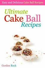 Ultimate Cake Ball Recipes : Easy and Delicious Cake Ball Recipes by Gordon...