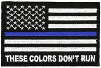 THESE COLORS DON'T RUN AMERICAN FLAG THIN BLUE LINE POLICE PATCH COP LAW ENFORCE