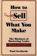 How to Sell What You Make: The Business of Marketing Crafts, Revised and Update