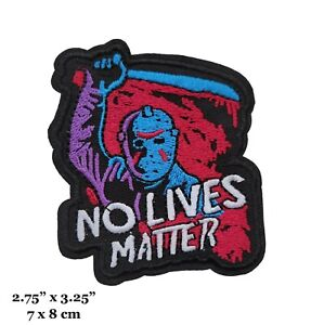 Friday The 13th Horror Jason Voorhees No Lives Matter Embroidered Iron On Patch