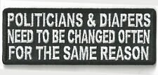 POLITICIANS & DIAPERS NEED TO BE CHANGED OFTEN FOR THE SAME REASON IRON ON PATCH