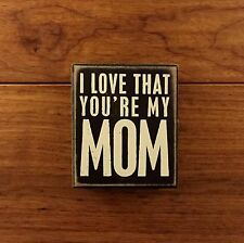 I LOVE THAT YOU'RE MY MOM wooden box sign 3-1/2 x 4 Primitives by Kathy