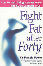 Fight Fat After Forty: How to Stop Being a Stress Eater and Lose Weight Fast...