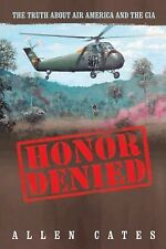 Honor Denied: The Truth About Air America And The Cia: By Allen Cates