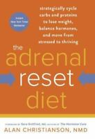The Adrenal Reset Diet : Strategically Cycle Carbs and Proteins to Lose...