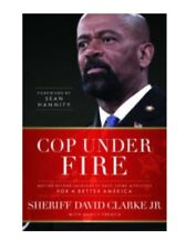 Cop under Fire : Against Hashtags of Race, Crime, and Politics for a Better Amer