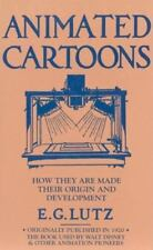 Animated Cartoons : How They Are Made - Their Origin and Development by E. G. Lu