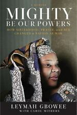 Mighty Be Our Powers : How Sisterhood, Prayer, and Sex Changed a Nation at War b