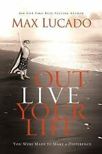 Outlive Your Life : You Were Made to Make a Difference by Max Lucado Hardcover