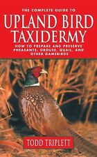 The Complete Guide to Upland Bird Taxidermy: How to Prepare and Preserve Pheas..