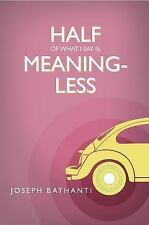 Half of What I Say Is Meaningless: Essays, Joseph Bathanti, Good Book