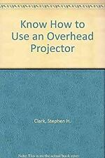 Know How to Use an Overhead Projector by Clark, Stephen H.-ExLibrary