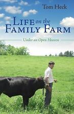 Life on the Family Farm : Under an Open Heaven by Tom Heck (2014, Paperback)