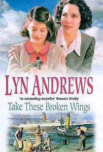 Take these Broken Wings by Lyn Andrews (Hardcover)