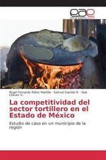 La Competitividad Del Sector Tortillero en el Estado de Mexico by Garrido R...