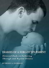 Diaries of a Forgotten Parent: Divorced Dads on Fathering Through and Beyond Div