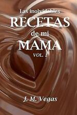 Las Inolvidables Recetas de Mi Mama: Las Inolvidables Recetas de Mi Mama Vol....