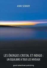 Les Energies Cristal et Indigo : Un Equilibre a Tous les Niveaux by Anni...