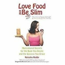 Love Food and Be Slim : Motivational Secrets for the Body You Desire and the...