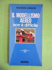 LONGONI*IL MODELLISMO AEREO NON E' DIFFICLE - MURSIA 1°ED.1979