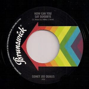 """70's SOUL 7"""" 45 SIDNEY JOE QUALLS - HOW CAN YOU SAY GOODBYE - REISSUE"""