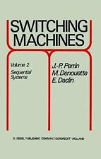 Switching Machines : Volume 2 Sequential Systems by M. Denouette, J. P....