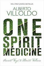 One Spirit Medicine : Ancient Ways to Ultimate Wellness by Alberto Villoldo...