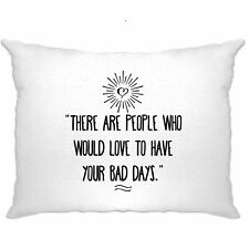 Slogan Pillow Case There's People Who'd Love Your Bad Days Motivation Inspire