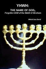 Yhwh : The NAME of GOD, Forgotten GOD of the SEED of Abraham by Mika'el Ben...