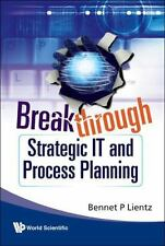 Breakthrough Strategic It and Process Planning by Bennet P. Lientz (Trade Cloth)