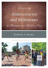 INTERPRETING ANNIVERSARIES AND MILESTONES AT MUSEUMS AND HISTORIC SITES - KENNEY