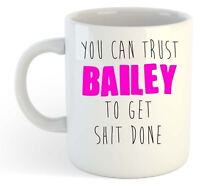 You Can Trust Bailey To Get S--t Done - Funny Named Gift Mug Pink