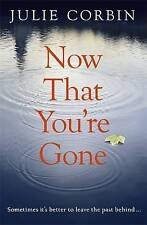 Now That You're Gone: A tense, twisting psychological thriller, Corbin, Julie |