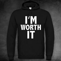 I'M WORTH IT Hoodie Kapuzen Pulli Sweater Jumper Unisex Geburtstag Kult XXS-5XL