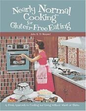 Nearly Normal Cooking For Gluten-Free Eating: A Fresh Approach to Cooking and Li