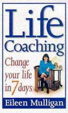 Life Coaching: Change Your Life in Seven Days by Eileen Mulligan (Paperback, 19…