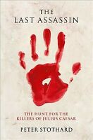 Last Assassin : The Hunt for the Killers of Julius Caesar, Hardcover by Stoth...