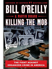 Killing The Mob : The Fight Against Organized Crime in America By Martin Dugard, Bill O'Reilly (2021, Hardcover, 1st Edition)