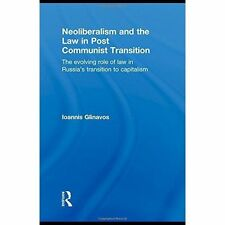 Neoliberalism and the Law in Post Communist Transition: The Evolving Role of La