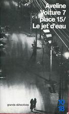 10/18. AVELINE: VOITURE 7, PLACE 15/ LE JET D'EAU. 1984.