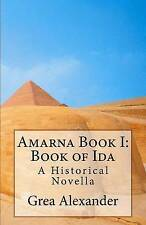 NEW Amarna Book I: Book of Ida: A Historical Novella by Ms. Grea Alexander