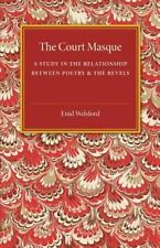 The Court Masque : A Study in the Relationship Between Poetry and the Revels...