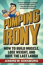 Pumping Irony: How to Build Muscle, Lose Weight, and Have the Last Laugh by Gin