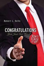NEW Congratulations -- You Just Got Hired: Don't Screw It Up by Robert L Deitz