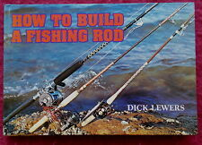 HOW TO BUILD A FISHING ROD BY DICK LEWERS 1981 1ST EDITION FISHING BOOK