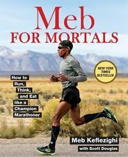 Meb for Mortals : Harness the Training Methods of a Champion Marathoner to...