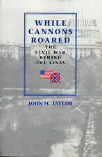 WHILE CANNONS ROARED: Civil War Behind the Lines John Taylor AMERICAN CIVIL WAR