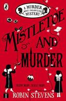 Mistletoe and Murder: A Murder Most Unladylike Mystery by Stevens, Robin, NEW Bo