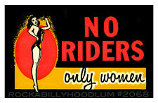 New Hot Rod Poster 11x17 NO RIDERS ONLY WOMEN Pin Up Girl Motorcycle